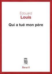Qui a tué mon père / Edouard Louis   Louis, Edouard (1992-....). Auteur