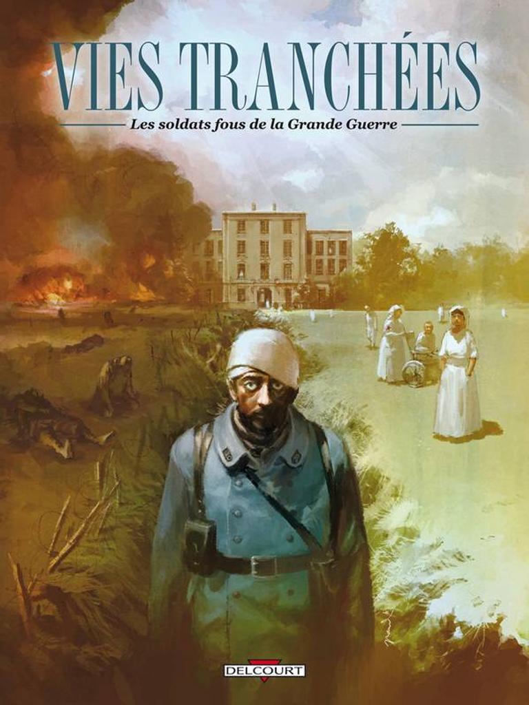 Vies tranchées les soldats fous de la Grande Guerre / sous la direction de Jean-David Morvan, Yann Le Gal  