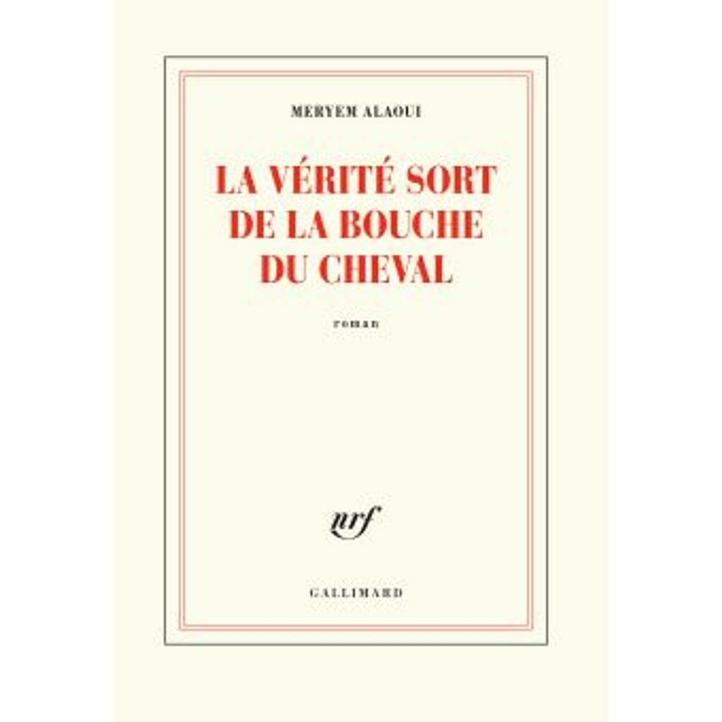 La vérité sort de la bouche du cheval : roman / Meryem Alaoui |