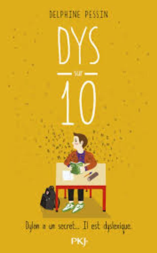 Dys sur 10 : Dylan a un secret... il est dyslexique / Delphine Pessin   Pessin, Delphine. Auteur