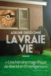 La vraie vie : roman / Adeline Dieudonné | Dieudonné, Adeline (1982-....). Auteur