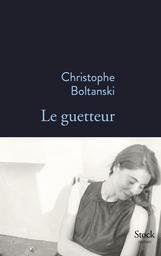 Le guetteur / Christophe Boltanski | Boltanski, Christophe (1944-....). Auteur