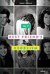 My best friend's exorcism / Grady Hendrix | Hendrix, Grady. Auteur