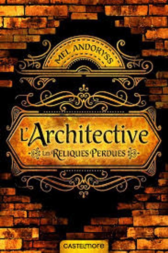 Architective : les reliques perdues / Mel Andoryss   Andoryss, Mel (1981-....). Auteur