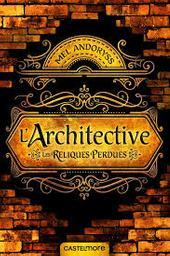 Architective : les reliques perdues / Mel Andoryss | Andoryss, Mel (1981-....). Auteur