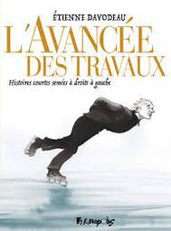 L' avancée des travaux : histoires courtes semées à droite à gauche / Étienne Davodeau   Davodeau, Etienne (1965-....). Auteur