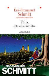 Félix et la source invisible / Eric-Emmanuel Schmitt | Schmitt, Eric-Emmanuel (1960-....). Auteur