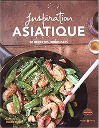 Inspiration asiatique : 80 recettes originales |