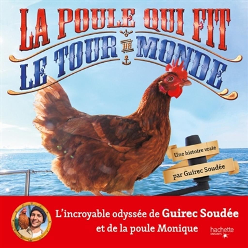 La poule qui fit le tour du monde : une histoire vraie / Guirec Soudée |