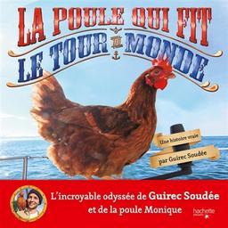 La poule qui fit le tour du monde : une histoire vraie / Guirec Soudée   Soudée, Guirec (1992-....). Auteur