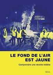 Le fond de l'air est jaune : comprendre une révolte inédite / Etienne Balibar, Ludivine Bantigny, Louis Chauvel et al. |