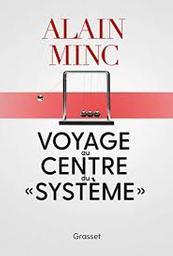 Voyage au centre du système / Alain Minc | Minc, Alain (1949-....). Auteur