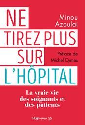 Ne tirez plus sur l'hôpital : la vraie vie des soignants et des patients / Minou Azoulai | Azoulai, Minou. Auteur