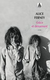 Grâce et dénuement / Alice Ferney | Ferney, Alice (1961-....). Auteur