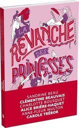 La revanche des princesses / textes de Sandrine Beau, Clémentine Beauvais, Charlotte Bousquet et al. | Beau, Sandrine (1968-....). Auteur