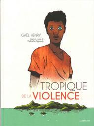 Tropique de la violence / scénario & dessin Gaël Henry   Henry, Gaël. Auteur