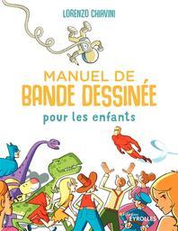 Manuel de bande dessinée pour les enfants / Lorenzo Chiavini   Chiavini, Lorenzo (1968-....). Auteur