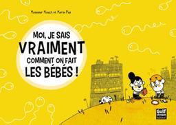 Moi, je sais vraiment comment on fait les bébés ! / scénario Monsieur Mouch   Combarnous, Pierre (1978?-....). Auteur