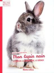 Mon lapin nain : le choisir, le comprendre, le soigner / Christophe Bulliot   Bulliot, Christophe. Auteur