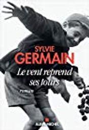 Le vent reprend ses tours / Sylvie Germain | Germain, Sylvie (1954-....). Auteur