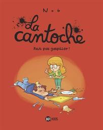La cantoche, T. 4 : Faut pas gaspiller ! / Nob   Nob (1973-....). Auteur