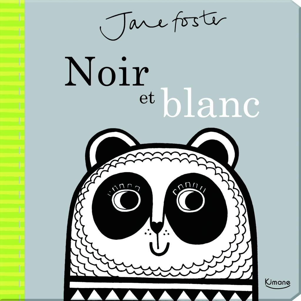 Noir et blanc / illustrations Jane Foster | Foster, Jane. Illustrateur