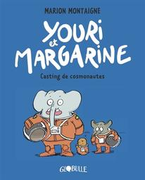 Youri et Margarine, T. 1 : Casting de cosmonautes / Marion Montaigne   Montaigne, Marion. Auteur