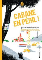 Cabane en péril ! / Jean-Claude Lalumière   Lalumière, Jean-Claude (1970-....). Auteur