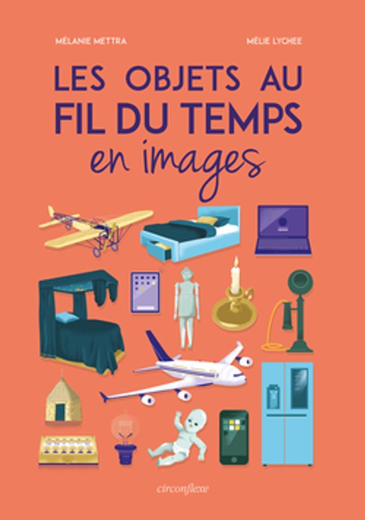Les objets au fil du temps : en images / textes Mélanie Mettra  