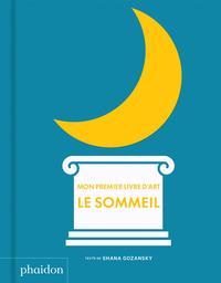 Mon premier livre d'art : le sommeil / texte de Shana Gozansky | Gozansky, Shana. Auteur