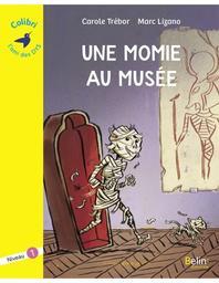 Une momie au musée : niveau 1 / Carole Trébor | Trébor, Carole. Auteur