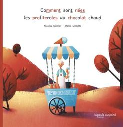 Comment sont nées les profiteroles au chocolat chaud / Nicolas Gerrier | Gerrier, Nicolas (1964-....). Auteur