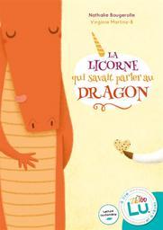 La licorne qui savait parler au dragon / Nathalie Bougerolle | Bougerolle, Nathalie (1968-....). Auteur