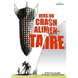 Vers un crash alimentaire . DVD / Yves Billy, Richard Prost, réal.  | Billy , Yves . Metteur en scène ou réalisateur