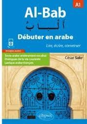 Al-bab : débuter en arabe A1 : lire, écrire, converser / César Sakr | Sakr, César. Auteur