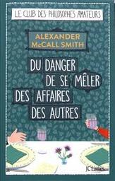 Du danger de se mêler des affaires des autres : roman / Alexander McCall Smith | McCall Smith, Alexander (1948-....). Auteur