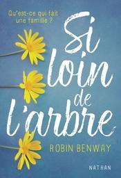 Si loin de l'arbre : qu'est-ce qui fait une famille ? / Robin Benway |