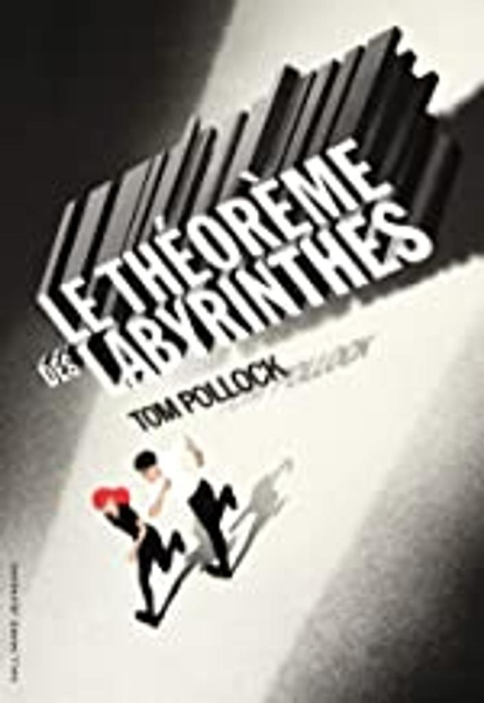 Le théorème des labyrinthes / Tom Pollock  