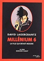 La fille qui devait mourir. 6 / David Lagercrantz | Lagercrantz, David (1962-....). Auteur