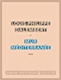 Mur Méditerranée / Louis-Philippe Dalembert | Dalembert, Louis-Philippe (1962-....). Auteur