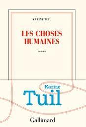 Les choses humaines / Karine Tuil   Tuil, Karine (1972-....). Auteur