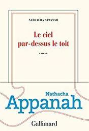 Le ciel par-dessus le toit : roman / Nathacha Appanah   Appanah, Nathacha (1973-....). Auteur