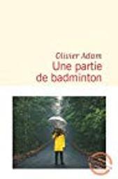 Une partie de badminton / Olivier Adam | Adam, Olivier (1974-....). Auteur