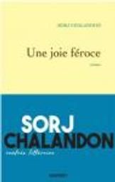 Une joie féroce / Sorj Chalandon | Chalandon, Sorj (1952-....). Auteur