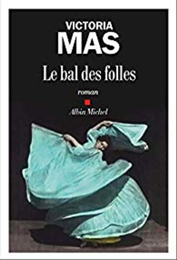 Le bal des folles : roman / Victoria Mas |