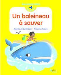 Un baleineau à sauver / Agnès de Lestrade, Antonin Faure | Lestrade, Agnès de. Auteur