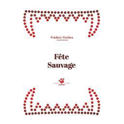 Fête sauvage / Frédéric Vinclère | Vinclère, Frédéric (1982-....). Auteur
