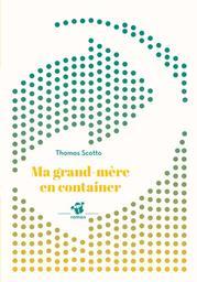 Ma grand-mère en container / Thomas Scotto | Scotto, Thomas (1974-....). Auteur