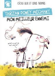 Tarzan poney méchant : mon meilleur ennemi / texte Cécile Alix | Alix, Cécile. Auteur