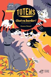 Totems : Chat va barder ! / Florence Thinard | Thinard, Florence (1962-....). Auteur
